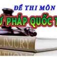 ĐỀ 1 Trường Đại học luật TPHCM Câu 1: Nhận định: 1. Thoả thuận là con đường duy nhất để hình thành Luật quốc tế 2. Hiệu lực của Điều […]