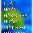 QUỐC HỘI _______  Luật số: 46/2010/QH12 CỘNG HÒA XÃ HỘI CHỦ NGHĨA VIỆT NAM Độc lập – Tự do – Hạnh phúc _______ LUẬT NGÂN HÀNG NHÀ NƯỚC VIỆT […]
